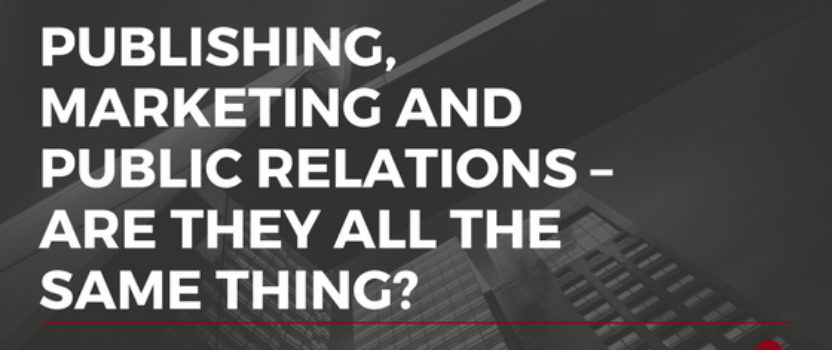Publishing, marketing and public relations – Are they all the same thing?