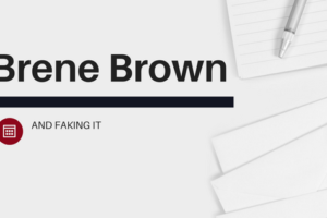 Brene Brown and Faking It