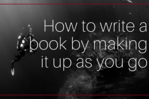 How to write a book by making it up as you go