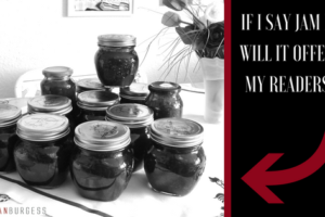 If I say jam it, will it offend my readers?
