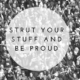 Strut your stuff and be proud