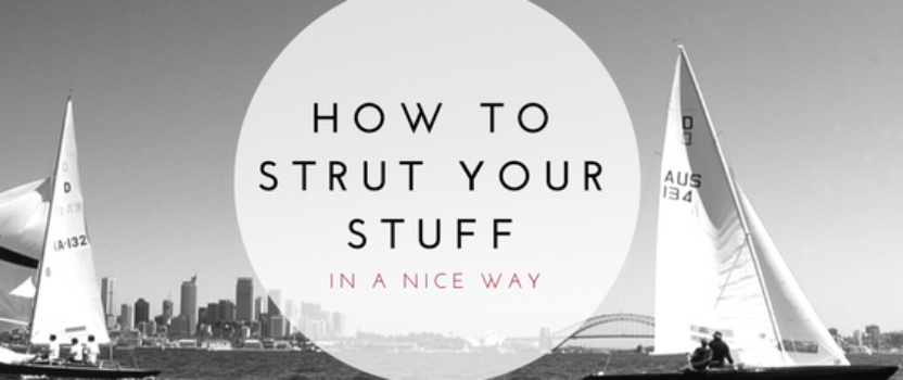 How to strut your stuff (in a nice way)