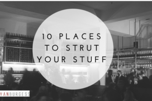 10 places to strut your stuff
