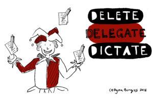 Stop juggling – Delete Delegate Dictate