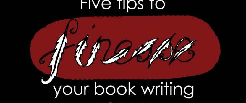 Five tips to finesse your book writing today