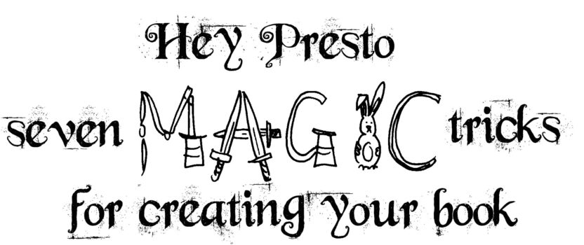 Hey Presto! 7 magic tricks for creating your book